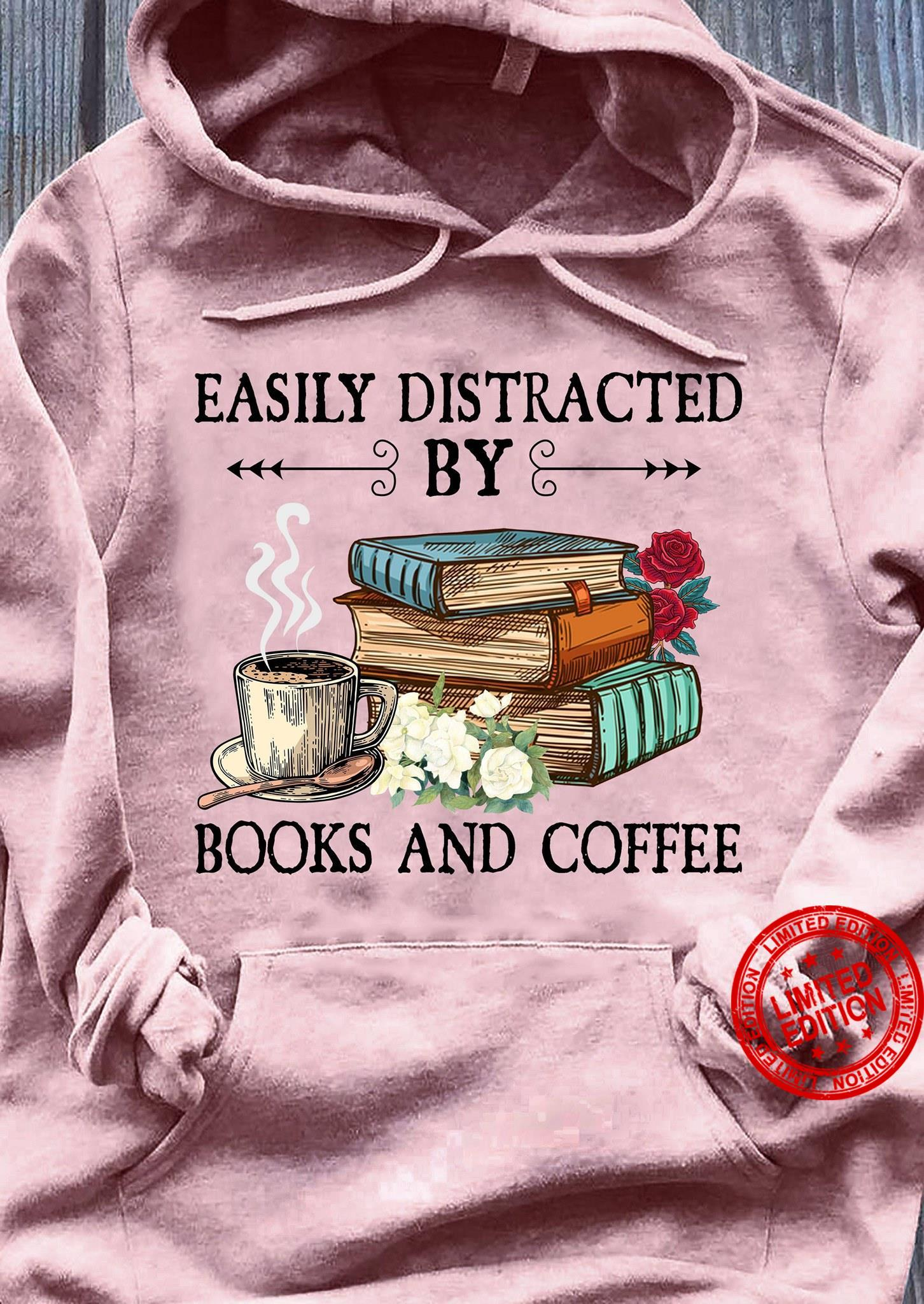Easily Distracted By Books And Coffee Shirt
